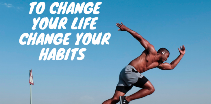 To Change your life change your habits